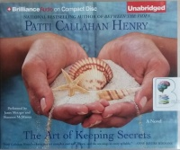 The Art of Keeping Secrets written by Patti Callahan Henry performed by Janet Matzger and Shannon McManus on CD (Unabridged)