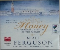 The Ascent of Money - A Financial History of the World written by Niall Ferguson performed by Hugh Ross on CD (Unabridged)