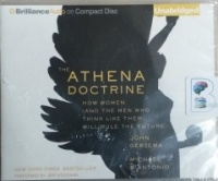 The Athena Doctrine - How Women (and the Men who think like them) Will Rule the Future written by John Gerzema and Michael D'Antonio performed by Jeff Woodman on CD (Unabridged)