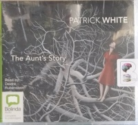 The Aunt's Story written by Patrick White performed by Deidre Rubenstein on Audio CD (Unabridged)