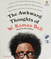 The Awkward Thoughts of W. Kamau Bell written by W. Kamau Bell performed by W. Kamau Bell on CD (Unabridged)