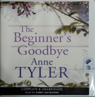 The Beginner's Goodbye written by Anne Tyler performed by Kirby Heyborne on CD (Unabridged)