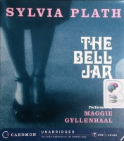 The Bell Jar written by Sylvia Plath performed by Maggie Gyllenhaal on CD (Unabridged)