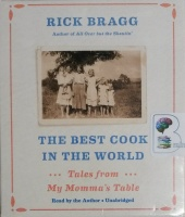 The Best Cook in The World - Tales from My Momma's Table written by Rick Bragg performed by Rick Bragg on CD (Unabridged)