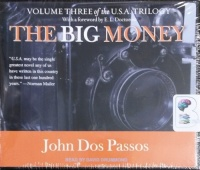 The Big Money - Volume Three of the U.S.A. Trilogy written by John Dos Passos performed by David Drummond on CD (Unabridged)