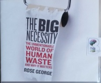 The Big Necessity - The Unmentionable World of Human Waste and Why It Matters written by Rose George performed by Karen Cass on CD (Unabridged)