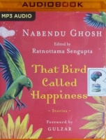 The Bird Called Happiness - Stories written by Nabendu Ghosh performed by Zubin Balaporia on MP3 CD (Unabridged)