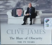 The Blaze of Obscurity - The TV Years written by Clive James performed by Clive James on CD (Abridged)