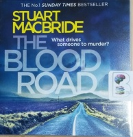 The Blood Road written by Stuart MacBride performed by Steve Worsley on CD (Unabridged)