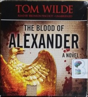 The Blood of Alexander written by Tom Wilde performed by Bronson Pinchot on CD (Unabridged)