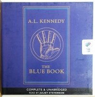 The Blue Book written by A.L. Kennedy performed by Juliet Stevenson on CD (Unabridged)