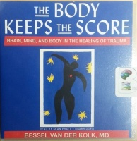 The Body Keeps the Score - Brain, Mind and the Body in the Healing of Trauma written by Bessel Van Der Kolk, MD performed by Sean Pratt on CD (Unabridged)