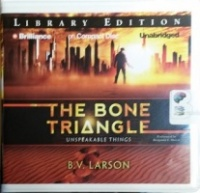 The Bone Triangle - Unspeakable Things written by B.V. Larson performed by Benjamin L. Darcie on CD (Unabridged)