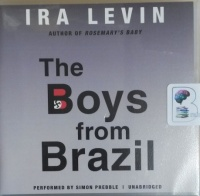 The Boys From Brazil written by Ira Levin performed by Simon Prebble on CD (Unabridged)