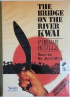 The Bridge on the River Kwai written by Pierre Boulle performed by Sir John Mills on Cassette (Unabridged)