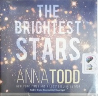 The Brightest Stars written by Anna Todd performed by Brooke Bloomingdale on CD (Unabridged)