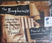 The Bughouse - The Poetry, Politics and Madness of Ezra Pound written by Daniel Swift performed by Tom Perkins on CD (Unabridged)