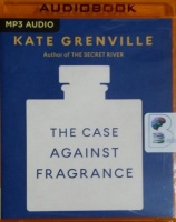 The Case Against Fragrance written by Kate Grenville performed by Belinda McClory on MP3 CD (Unabridged)