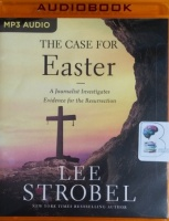 The Case for Easter - A Journalist Investigates Evidence for the Resurrection written by Lee Strobel performed by Lee Strobel on MP3 CD (Unabridged)