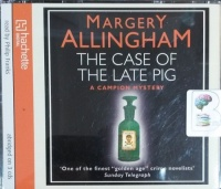 The Case of the Late Pig written by Margery Allingham performed by Philip Franks on CD (Abridged)