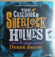 The Casebook of Sherlock Holmes written by Arthur Conan Doyle performed by Derek Jacobi on CD (Unabridged)