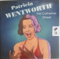 The Catherine-Wheel written by Patricia Wentworth performed by Diana Bishop on Audio CD (Unabridged)