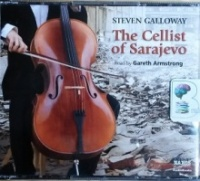The Cellist of Sarajevo written by Steven Galloway performed by Gareth Armstrong on CD (Unabridged)