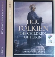 The Children of Hurin written by J.R.R. Tolkien performed by Sir Christopher Lee and Christopher Tolkien on CD (Unabridged)