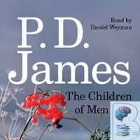 The Children of Men written by P.D. James performed by Daniel Weyman on CD (Unabridged)
