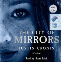 The City of Mirrors written by Justin Cronin performed by Scott Brick on MP3 CD (Unabridged)
