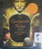 The Clockwork Three written by Matthew J. Kirby performed by Marc Thompson on CD (Unabridged)