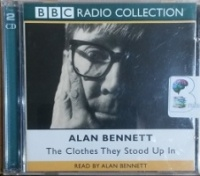 The Clothes They Stood Up In written by Alan Bennett performed by Alan Bennett on CD (Abridged)