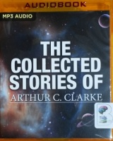 The Collected Short Stories written by Arthur C. Clarke performed by Jonathan Davies, Ralph Lister and Ray Porter on MP3 CD (Unabridged)