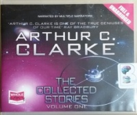 The Collected Stories - Volume One written by Arthur C. Clarke performed by Various Narrators on CD (Unabridged)
