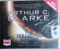 The Collected Stories - Volume Three written by Arthur C. Clarke performed by Various Narrators on CD (Unabridged)