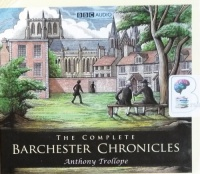 The Complete Barchester Chronicles written by Anthony Trollope performed by Brenda Blethyn, Eleanor Bron, Kenneth Cranham and Anna Massey on CD (Abridged)