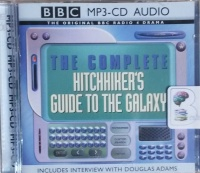 The Complete Hitchhiker's Guide to the Galaxy written by Douglas Adams performed by Douglas Adams, Peter Jones and Full Cast BBC Radio 4 Team on MP3 CD (Unabridged)