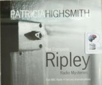The Complete Ripley Radio Mysteries written by Patricia Highsmith performed by Ian Hart and Full Cast BBC Drama Team on Audio CD (Abridged)