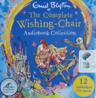 The Complete Wishing-Chair Collection written by Enid Blyton performed by Sarah Ovens on CD (Unabridged)