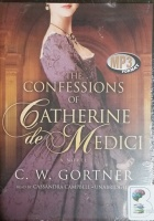The Confessions of Catherine de Medici written by C.W. Gortner performed by Cassandra Campbell on MP3 CD (Unabridged)