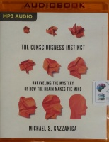 The Consciousness Instinct - Unraveling The Mystery of How The Brain Makes the Mind written by Michael S. Gazzaniga performed by David Colacci on MP3 CD (Unabridged)