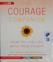 The Courage Companion - How to Live Life with True Power written by Nina Lesowitz and Mary Beth Sammons performed by Susan Boyce on CD (Unabridged)