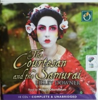 The Courtesan and the Samurai written by Lesley Downer performed by Maggie Ollerenshaw on CD (Unabridged)