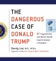 The Dangerous Case of Donald Trump - 27 Psychiatrists and Mental Health Experts Assess a President written by Bandy Lee MD performed by Various Well Known Performers on CD (Unabridged)