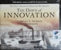 The Dawn of Innovation - The First American Industrial Revolution written by Charles R. Morris performed by David Colacci on CD (Unabridged)