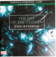 The Day of the Triffids written by John Wyndham performed by Samuel West on CD (Unabridged)