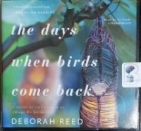 The Days When Birds Come Back written by Deborah Reed performed by Xe Sands on CD (Unabridged)