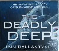 The Deadly Deep - The Definitive History of Submarine Warfare written by Iain Ballantyne performed by Paul Ansdell on MP3 CD (Unabridged)