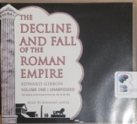 The Decline and Fall of the Roman Empire - Volume 1 written by Edward Gibbon performed by Bernard Mayes on CD (Unabridged)