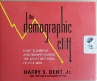 The Demographic Cliff - How to Survive and Prosper during the Great Deflation of 2014-2019 written by Harry S. Dent, Jr. performed by Harry S. Dent, Jr. on CD (Unabridged)